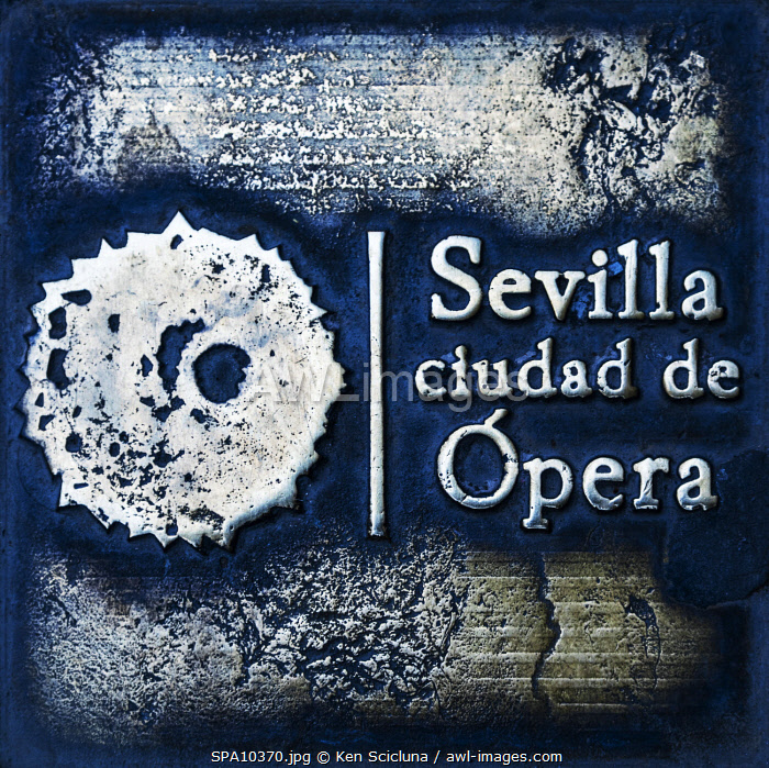 awl-images.com - Spain / Spain. Andalusia. Seville. A sign desrcribing Seville as an Opera location. A lot of important Operas stories were set in Seville including Mozart s Don Giovanni, Rossini s Il Barbiere di Sivilia, Geroges Bizet s Carmen and Beethoven s Fidelio.